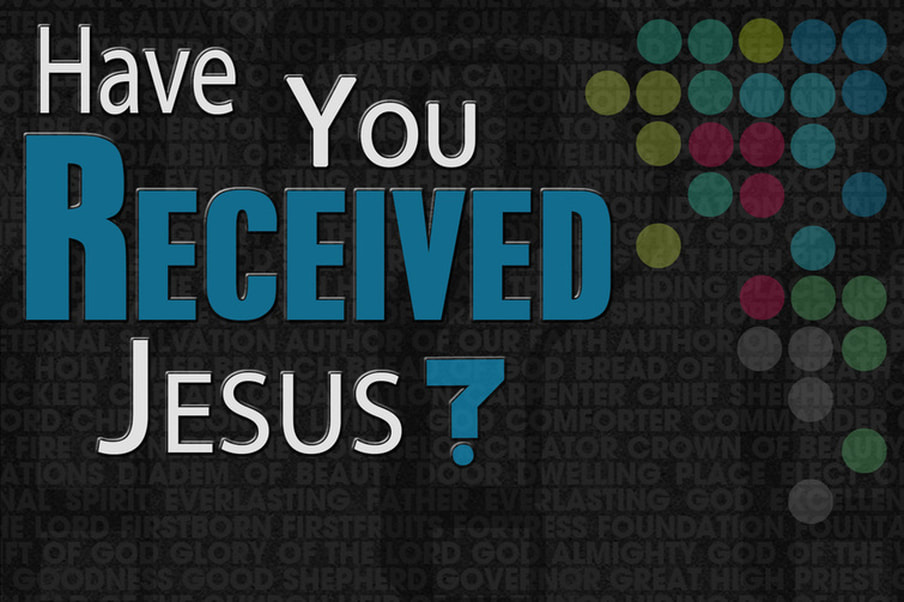 Have You Received Jesus Sermon Series